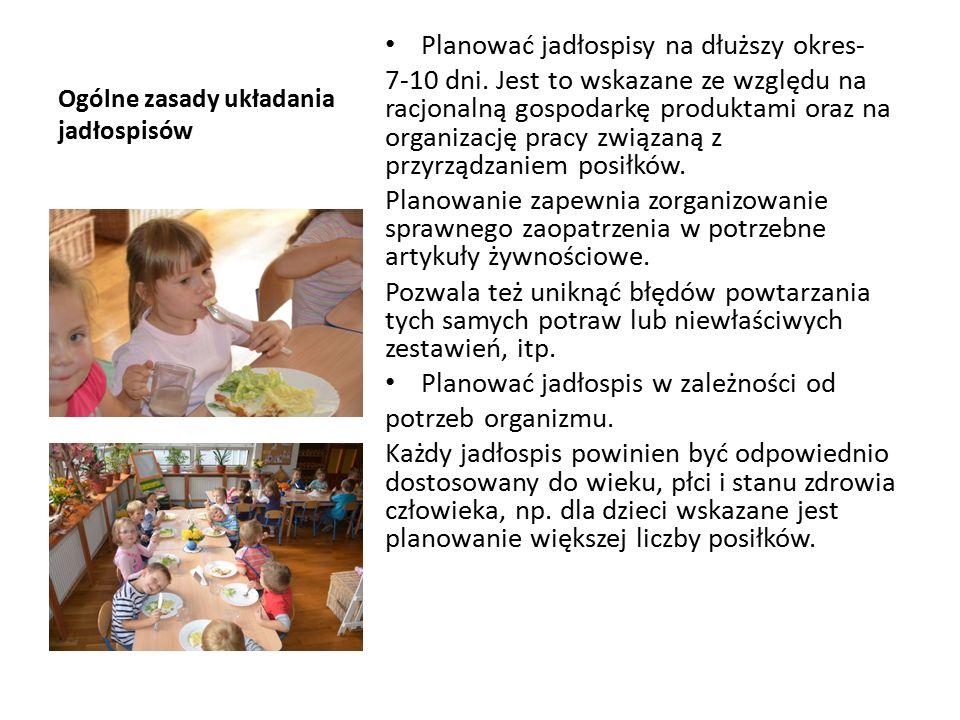 Ogólne zasady układania jadłospisów Planować jadłospisy na dłuższy okres- 7-10 dni.