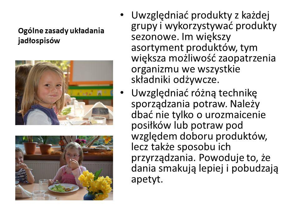 Ogólne zasady układania jadłospisów Uwzględniać produkty z każdej grupy i wykorzystywać produkty sezonowe.