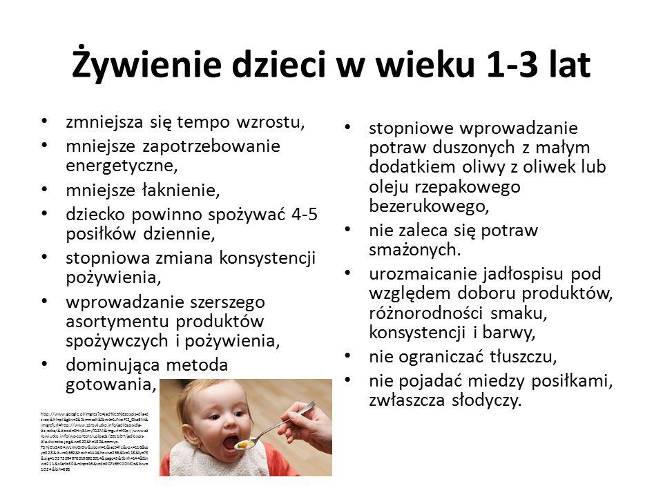 Żywienie dzieci w wieku 1-3 lat zmniejsza się tempo wzrostu, mniejsze zapotrzebowanie energetyczne, mniejsze łaknienie, dziecko powinno spożywać 4-5 posiłków dziennie, stopniowa zmiana konsystencji pożywienia, wprowadzanie szerszego asortymentu produktów spożywczych i pożywienia, dominująca metoda gotowania, stopniowe wprowadzanie potraw duszonych z małym dodatkiem oliwy z oliwek lub oleju rzepakowego bezerukowego, nie zaleca się potraw smażonych.