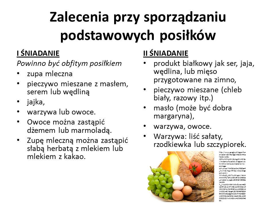 Zalecenia przy sporządzaniu podstawowych posiłków I ŚNIADANIE Powinno być obfitym posiłkiem zupa mleczna pieczywo mieszane z masłem, serem lub wędliną jajka, warzywa lub owoce.