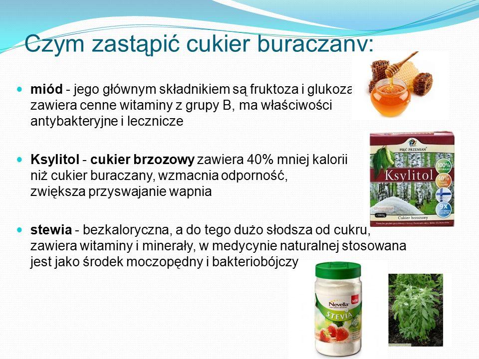 Czym zastąpić cukier buraczany: miód - jego głównym składnikiem są fruktoza i glukoza, zawiera cenne witaminy z grupy B, ma właściwości antybakteryjne