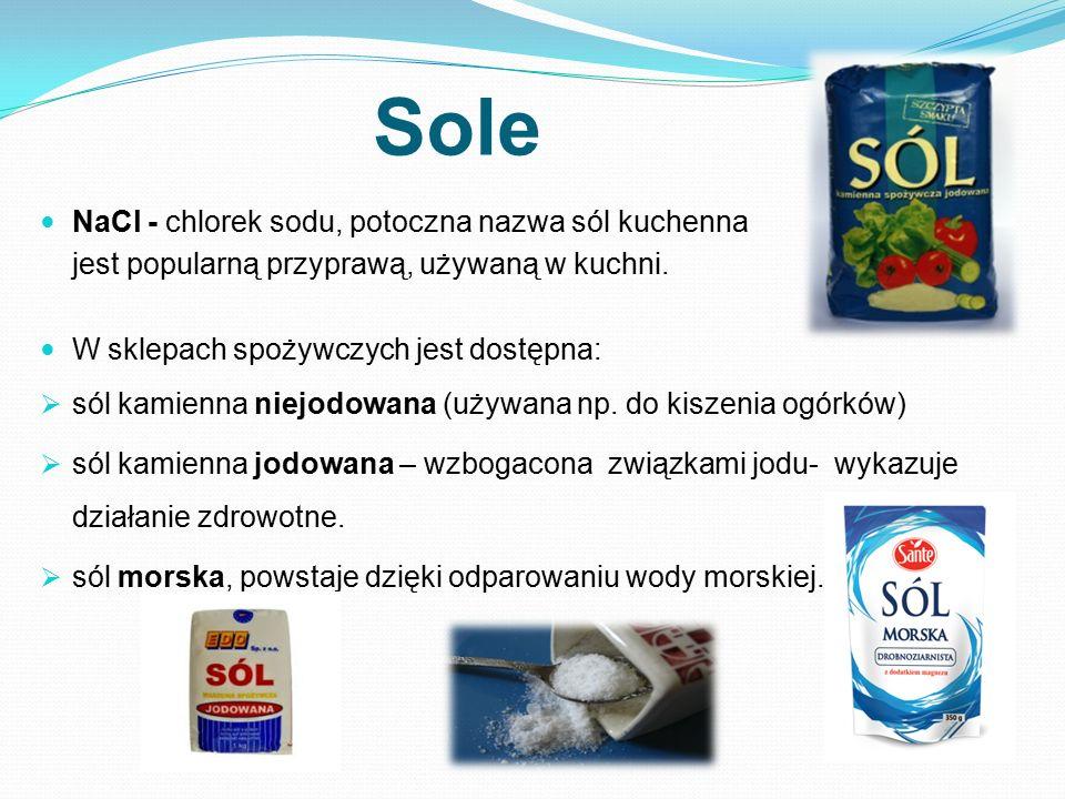 Sole NaCl - chlorek sodu, potoczna nazwa sól kuchenna jest popularną przyprawą, używaną w kuchni. W sklepach spożywczych jest dostępna:  sól kamienna