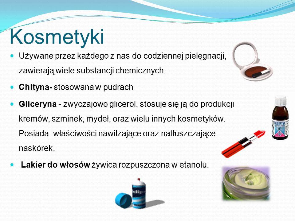 Kosmetyki Używane przez każdego z nas do codziennej pielęgnacji, zawierają wiele substancji chemicznych: Chityna- stosowana w pudrach Gliceryna - zwyc