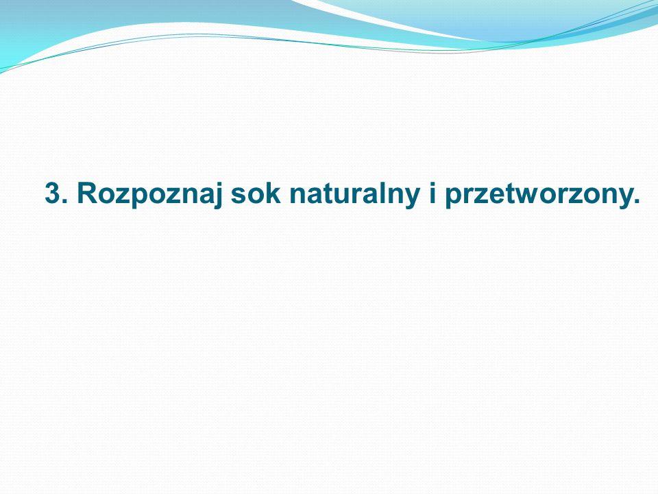 3. Rozpoznaj sok naturalny i przetworzony.