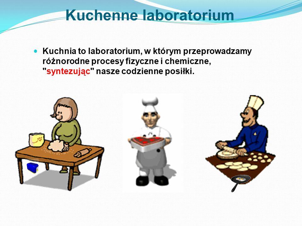 Kuchenne laboratorium Kuchnia to laboratorium, w którym przeprowadzamy różnorodne procesy fizyczne i chemiczne,
