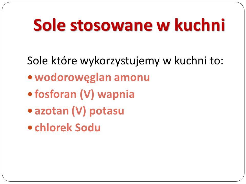 Sole stosowane w kuchni Sole które wykorzystujemy w kuchni to: wodorowęglan amonu fosforan (V) wapnia azotan (V) potasu chlorek Sodu