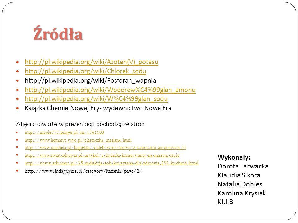 Źródła http://pl.wikipedia.org/wiki/Azotan(V)_potasu http://pl.wikipedia.org/wiki/Chlorek_sodu http://pl.wikipedia.org/wiki/Fosforan_wapnia http://pl.