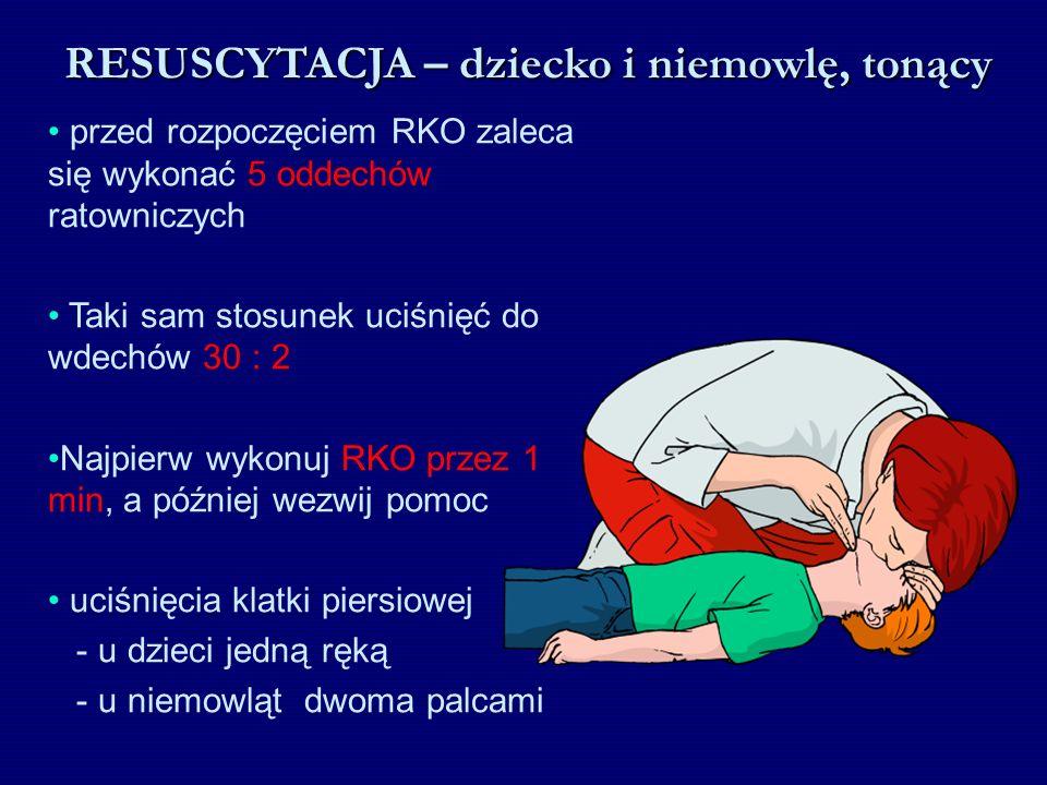 RESUSCYTACJA – dziecko i niemowlę, tonący przed rozpoczęciem RKO zaleca się wykonać 5 oddechów ratowniczych Taki sam stosunek uciśnięć do wdechów 30 :
