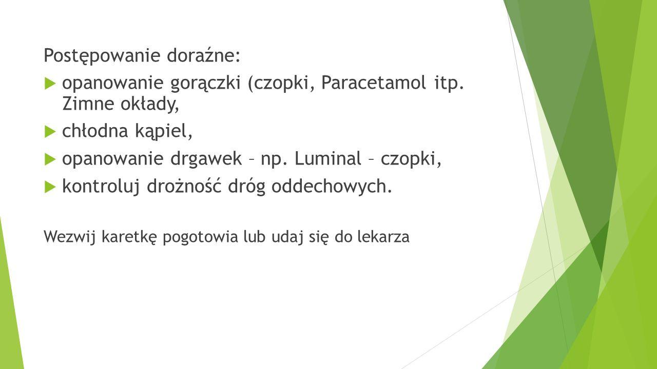 Postępowanie doraźne:  opanowanie gorączki (czopki, Paracetamol itp. Zimne okłady,  chłodna kąpiel,  opanowanie drgawek – np. Luminal – czopki,  k