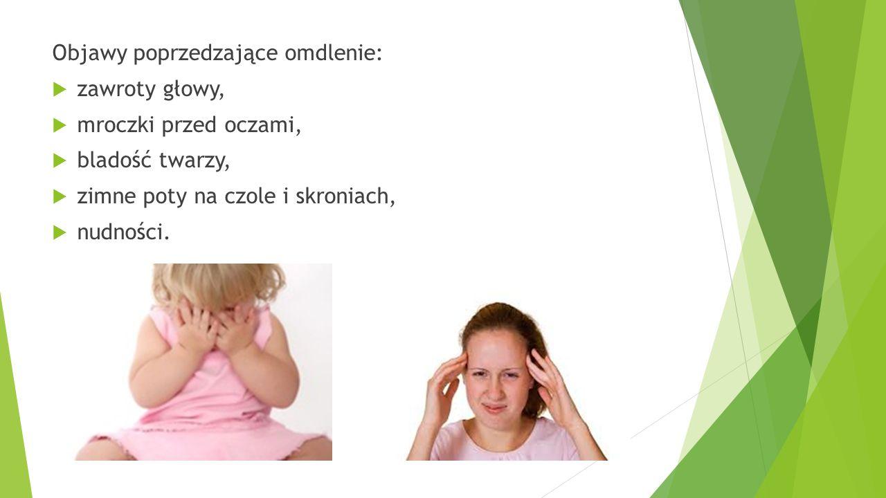Objawy poprzedzające omdlenie:  zawroty głowy,  mroczki przed oczami,  bladość twarzy,  zimne poty na czole i skroniach,  nudności.