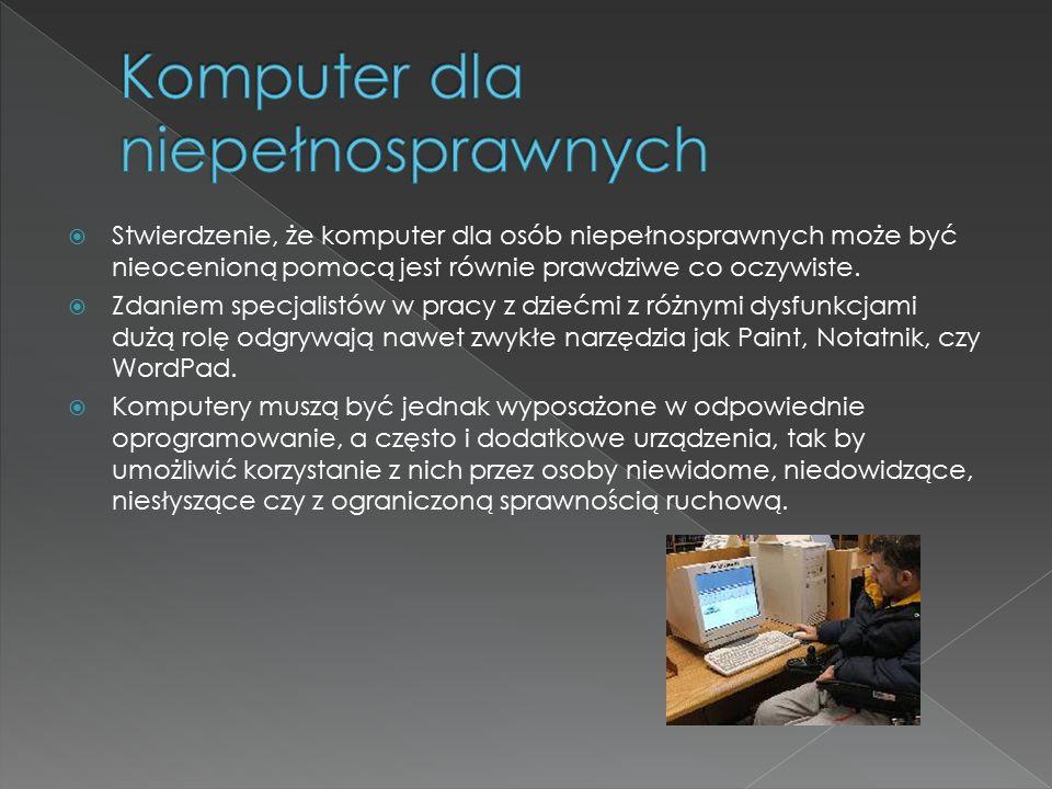  Stwierdzenie, że komputer dla osób niepełnosprawnych może być nieocenioną pomocą jest równie prawdziwe co oczywiste.