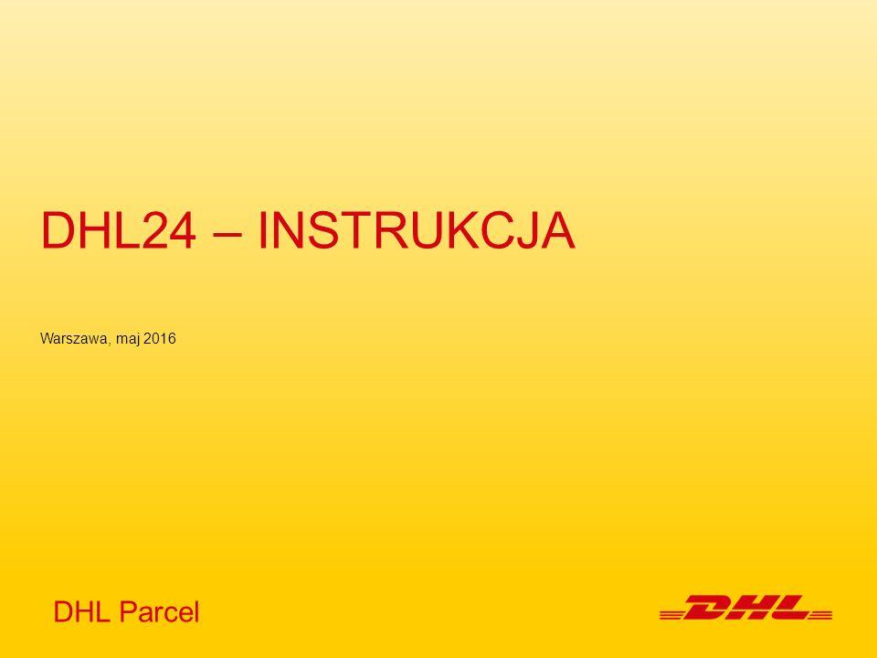 DHL24 – INSTRUKCJA DHL Parcel Warszawa, maj 2016