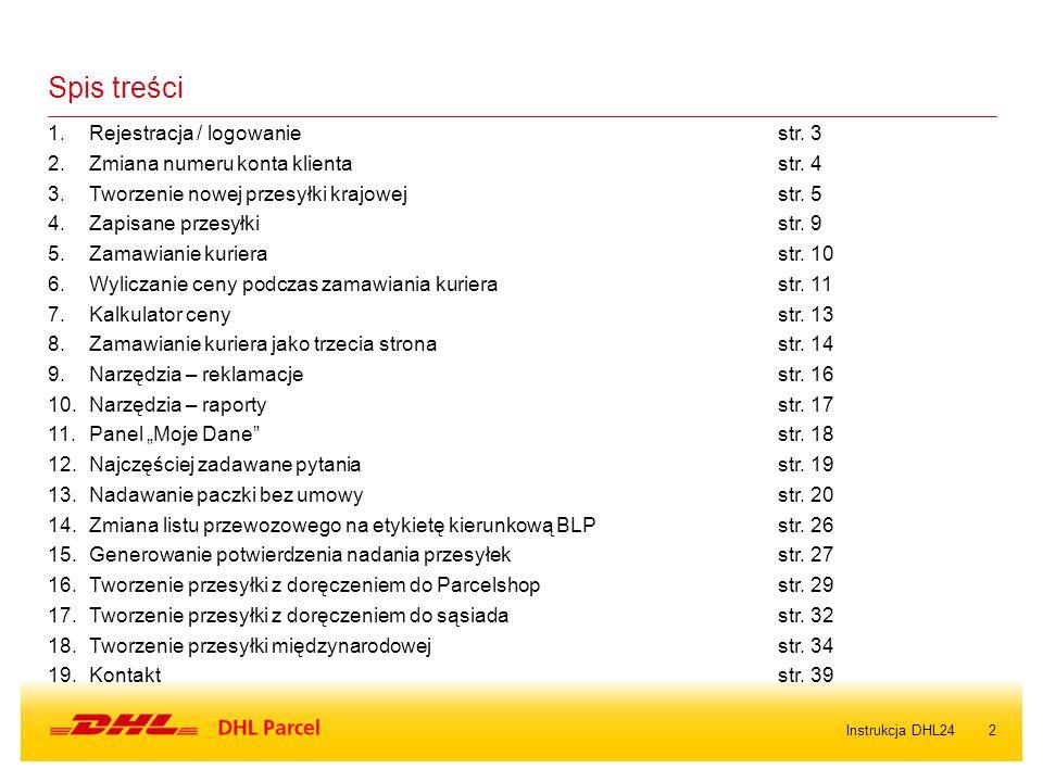 2Instrukcja DHL24 1.Rejestracja / logowaniestr. 3 2.Zmiana numeru konta klientastr. 4 3.Tworzenie nowej przesyłki krajowejstr. 5 4.Zapisane przesyłkis