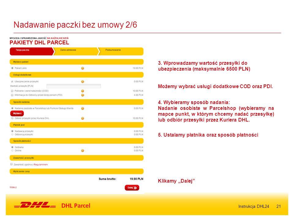 21 Nadawanie paczki bez umowy 2/6 3. Wprowadzamy wartość przesyłki do ubezpieczenia (maksymalnie 6500 PLN) Możemy wybrać usługi dodatkowe COD oraz PDI