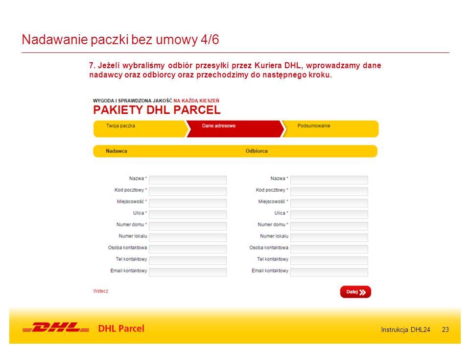 23 Nadawanie paczki bez umowy 4/6 7. Jeżeli wybraliśmy odbiór przesyłki przez Kuriera DHL, wprowadzamy dane nadawcy oraz odbiorcy oraz przechodzimy do