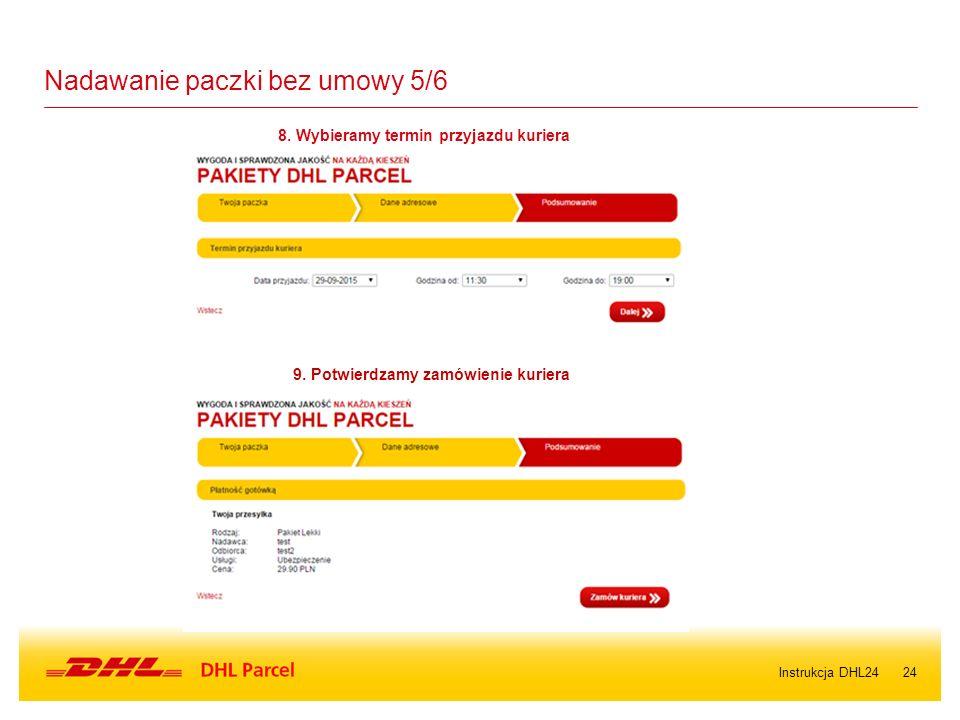 24 Nadawanie paczki bez umowy 5/6 8. Wybieramy termin przyjazdu kuriera 9. Potwierdzamy zamówienie kuriera Instrukcja DHL24