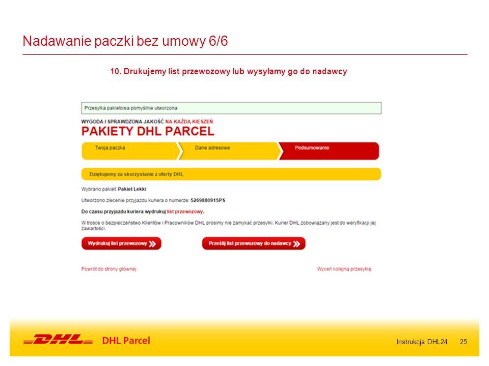 25 Nadawanie paczki bez umowy 6/6 10. Drukujemy list przewozowy lub wysyłamy go do nadawcy Instrukcja DHL24