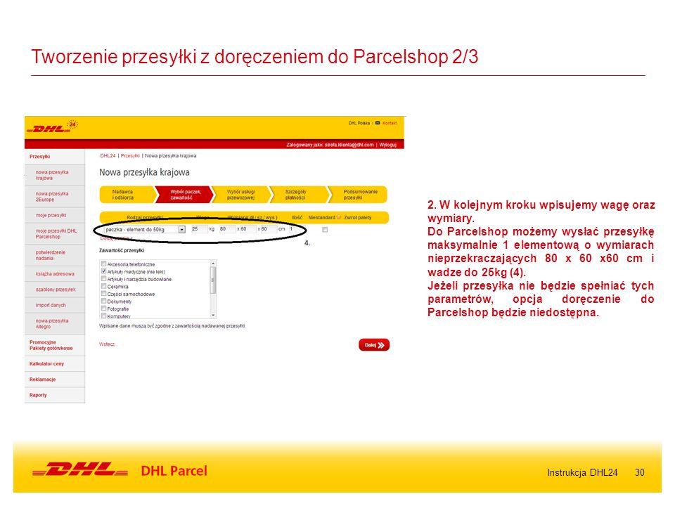 30 Tworzenie przesyłki z doręczeniem do Parcelshop 2/3 2. W kolejnym kroku wpisujemy wagę oraz wymiary. Do Parcelshop możemy wysłać przesyłkę maksymal