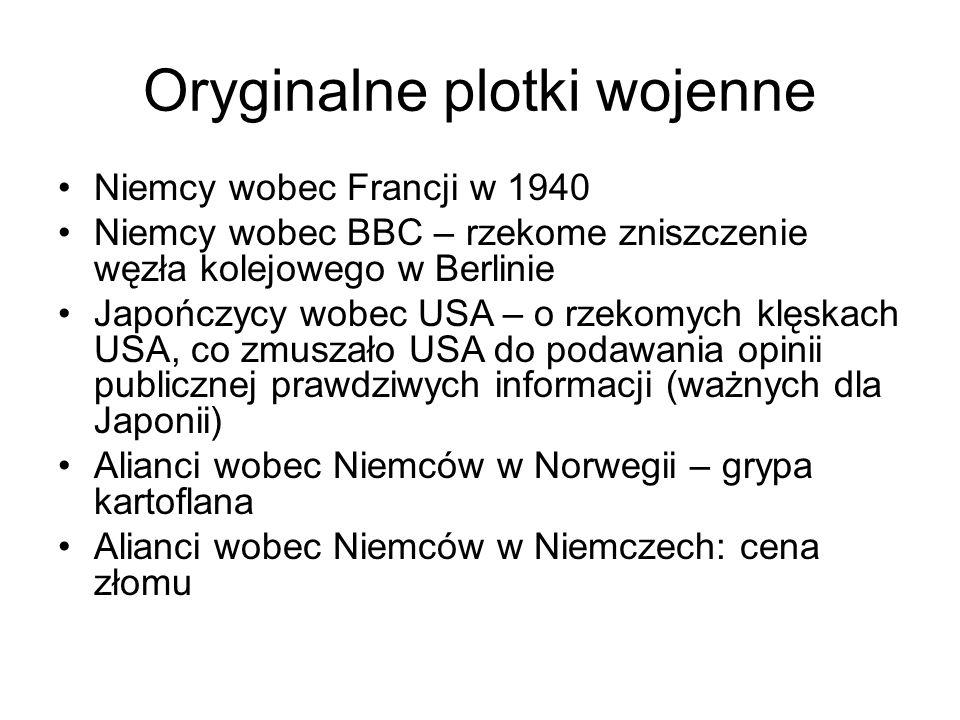 Oryginalne plotki wojenne Niemcy wobec Francji w 1940 Niemcy wobec BBC – rzekome zniszczenie węzła kolejowego w Berlinie Japończycy wobec USA – o rzek
