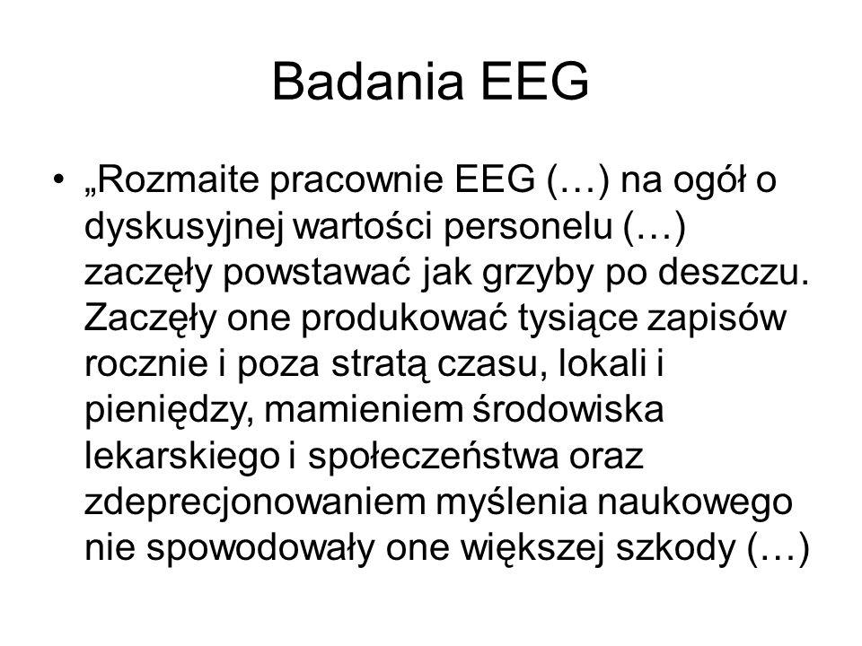 """Badania EEG """"Rozmaite pracownie EEG (…) na ogół o dyskusyjnej wartości personelu (…) zaczęły powstawać jak grzyby po deszczu. Zaczęły one produkować t"""