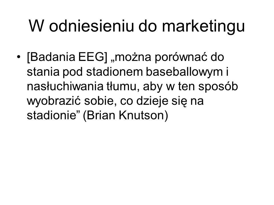 """W odniesieniu do marketingu [Badania EEG] """"można porównać do stania pod stadionem baseballowym i nasłuchiwania tłumu, aby w ten sposób wyobrazić sobie"""