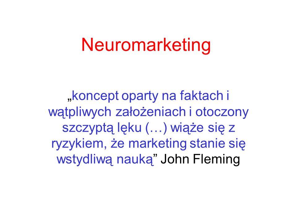 """Neuromarketing """"koncept oparty na faktach i wątpliwych założeniach i otoczony szczyptą lęku (…) wiąże się z ryzykiem, że marketing stanie się wstydliw"""