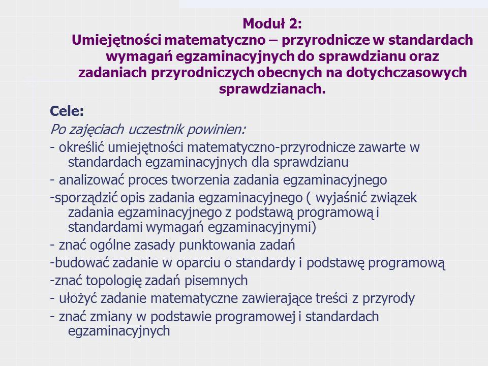 Moduł 2: Umiejętności matematyczno – przyrodnicze w standardach wymagań egzaminacyjnych do sprawdzianu oraz zadaniach przyrodniczych obecnych na dotychczasowych sprawdzianach.