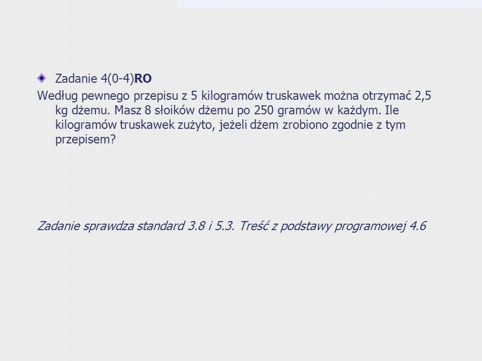 Zadanie 4(0-4)RO Według pewnego przepisu z 5 kilogramów truskawek można otrzymać 2,5 kg dżemu.