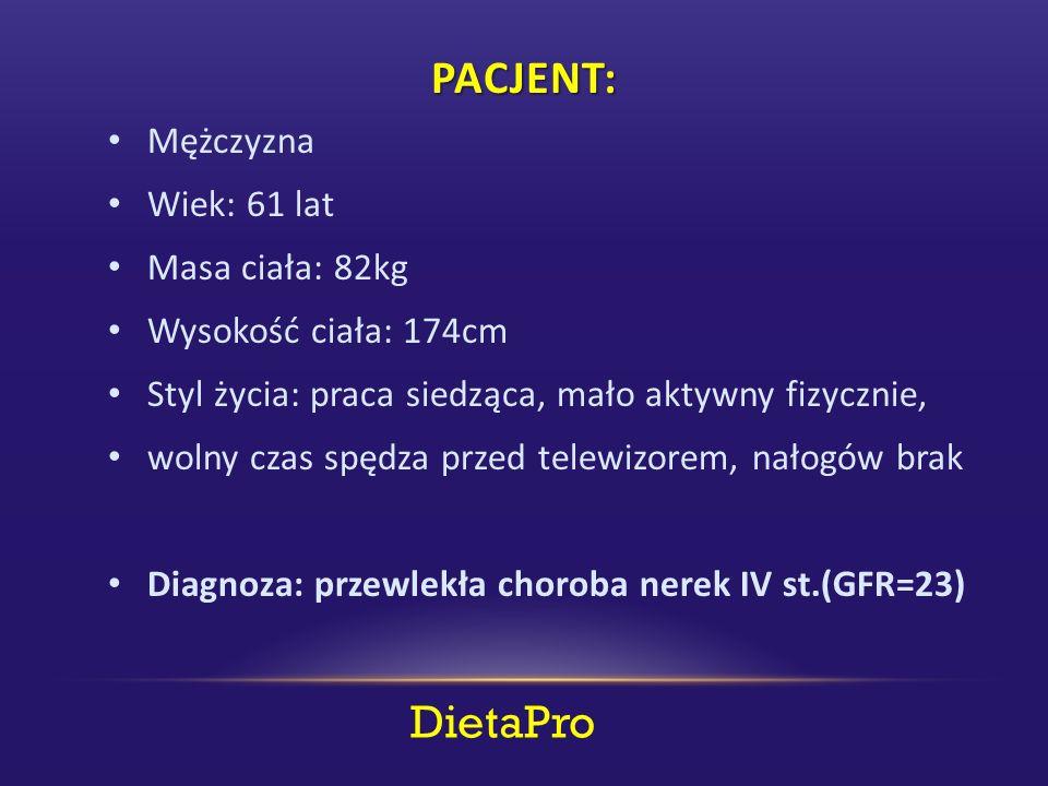 DietaPro PACJENT: Mężczyzna Wiek: 61 lat Masa ciała: 82kg Wysokość ciała: 174cm Styl życia: praca siedząca, mało aktywny fizycznie, wolny czas spędza przed telewizorem, nałogów brak Diagnoza: przewlekła choroba nerek IV st.(GFR=23)