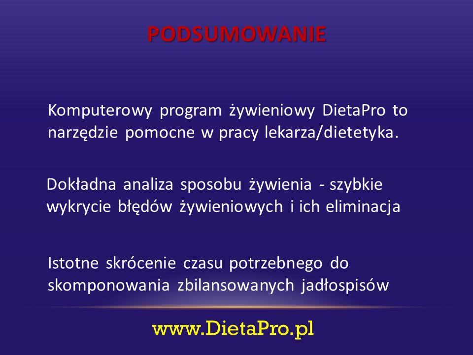 PODSUMOWANIE Dokładna analiza sposobu żywienia - szybkie wykrycie błędów żywieniowych i ich eliminacja www.DietaPro.pl Istotne skrócenie czasu potrzebnego do skomponowania zbilansowanych jadłospisów Komputerowy program żywieniowy DietaPro to narzędzie pomocne w pracy lekarza/dietetyka.