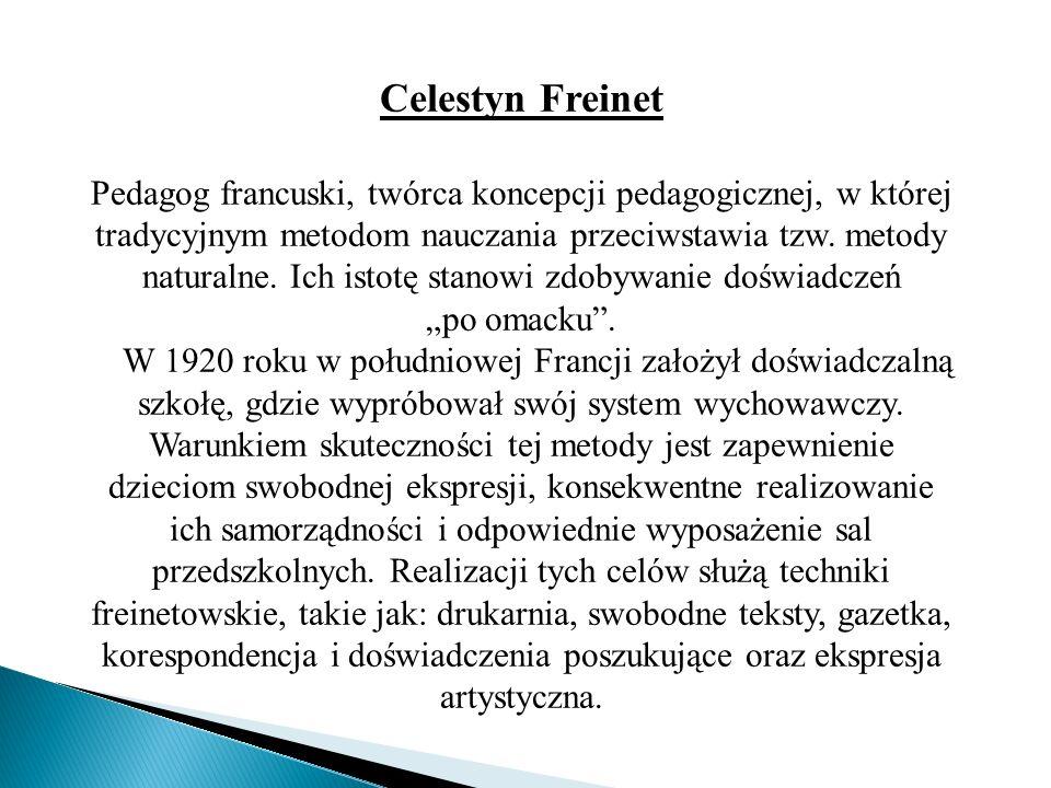 Celestyn Freinet Pedagog francuski, twórca koncepcji pedagogicznej, w której tradycyjnym metodom nauczania przeciwstawia tzw. metody naturalne. Ich is