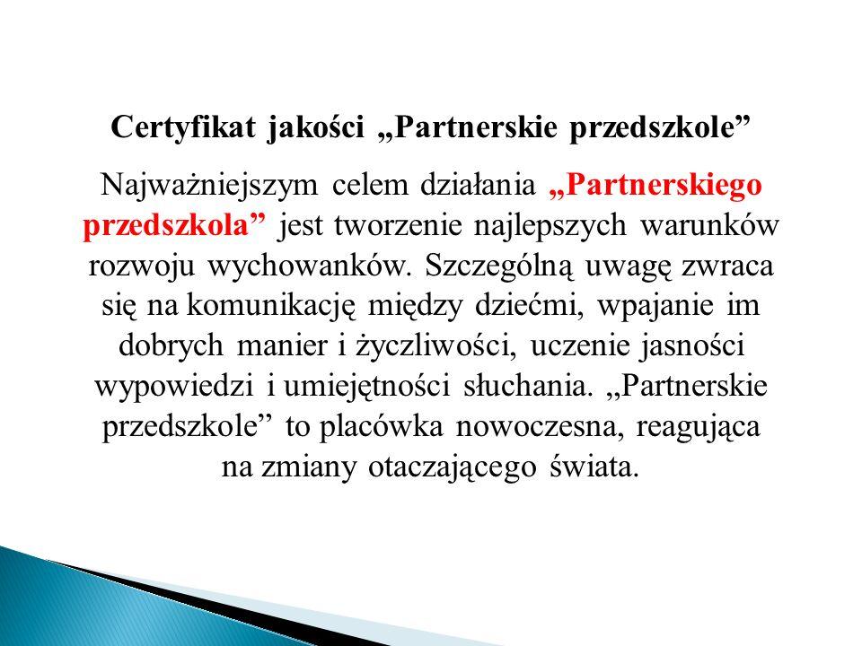 """Certyfikat jakości """"Partnerskie przedszkole"""" Najważniejszym celem działania """"Partnerskiego przedszkola"""" jest tworzenie najlepszych warunków rozwoju wy"""