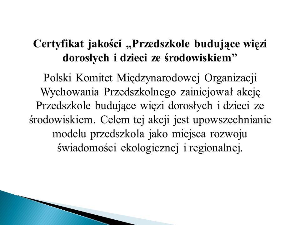 """Certyfikat jakości """"Przedszkole budujące więzi dorosłych i dzieci ze środowiskiem"""" Polski Komitet Międzynarodowej Organizacji Wychowania Przedszkolneg"""
