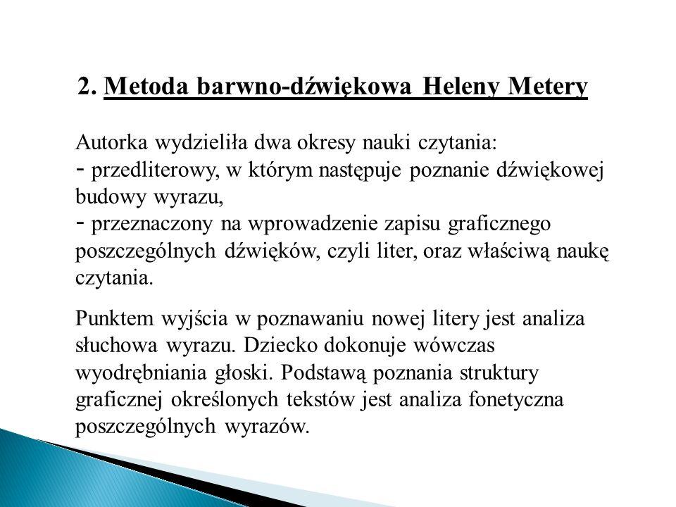 2. Metoda barwno-dźwiękowa Heleny Metery Autorka wydzieliła dwa okresy nauki czytania: - przedliterowy, w którym następuje poznanie dźwiękowej budowy