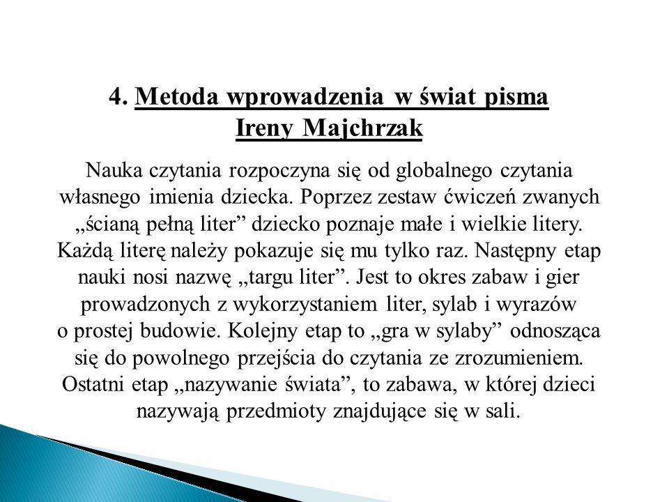 4. Metoda wprowadzenia w świat pisma Ireny Majchrzak Nauka czytania rozpoczyna się od globalnego czytania własnego imienia dziecka. Poprzez zestaw ćwi