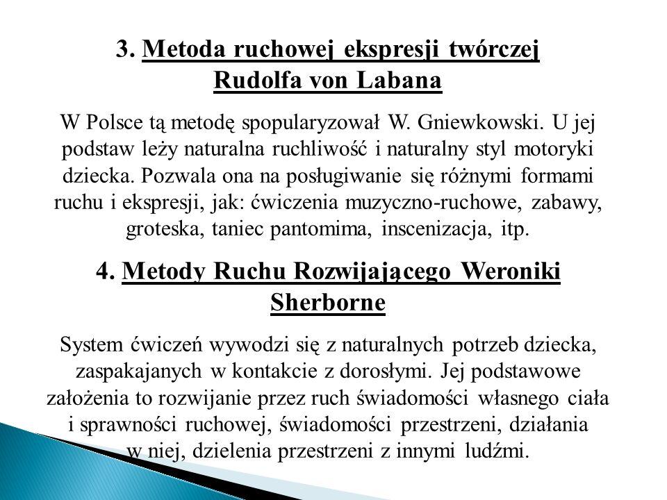 3. Metoda ruchowej ekspresji twórczej Rudolfa von Labana W Polsce tą metodę spopularyzował W. Gniewkowski. U jej podstaw leży naturalna ruchliwość i n