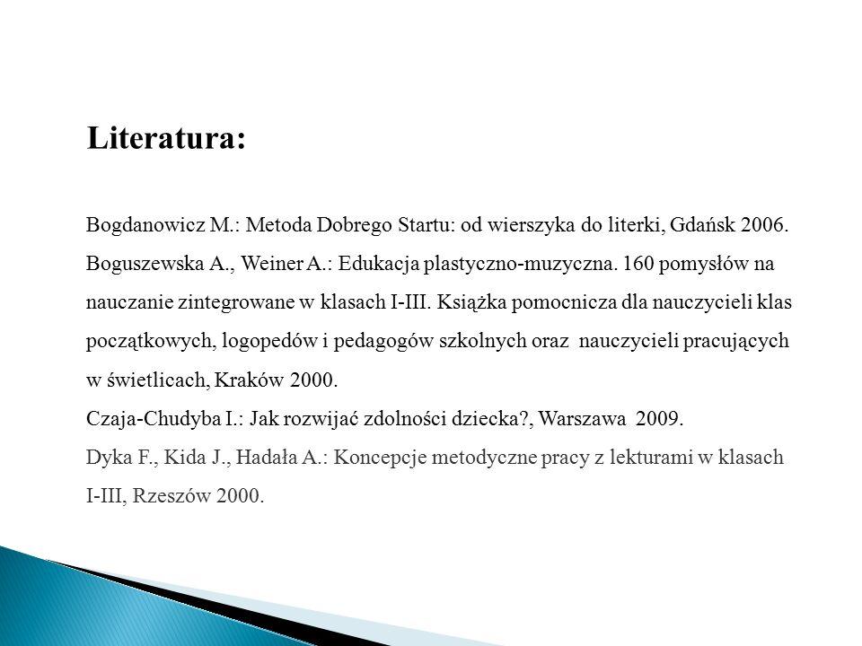 Literatura: Bogdanowicz M.: Metoda Dobrego Startu: od wierszyka do literki, Gdańsk 2006. Boguszewska A., Weiner A.: Edukacja plastyczno-muzyczna. 160