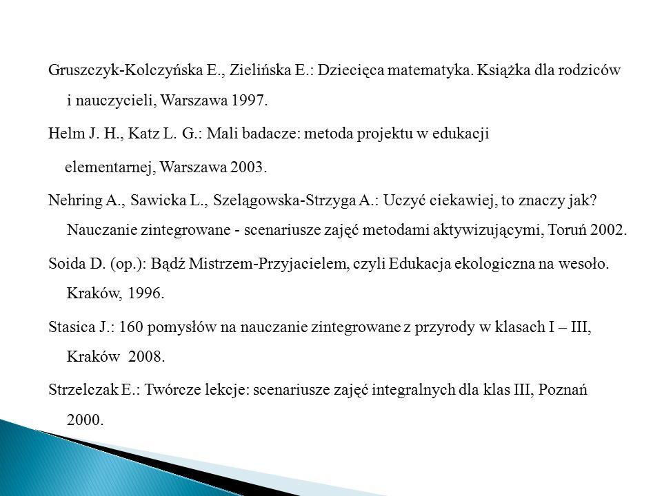 Gruszczyk-Kolczyńska E., Zielińska E.: Dziecięca matematyka. Książka dla rodziców i nauczycieli, Warszawa 1997. Helm J. H., Katz L. G.: Mali badacze: