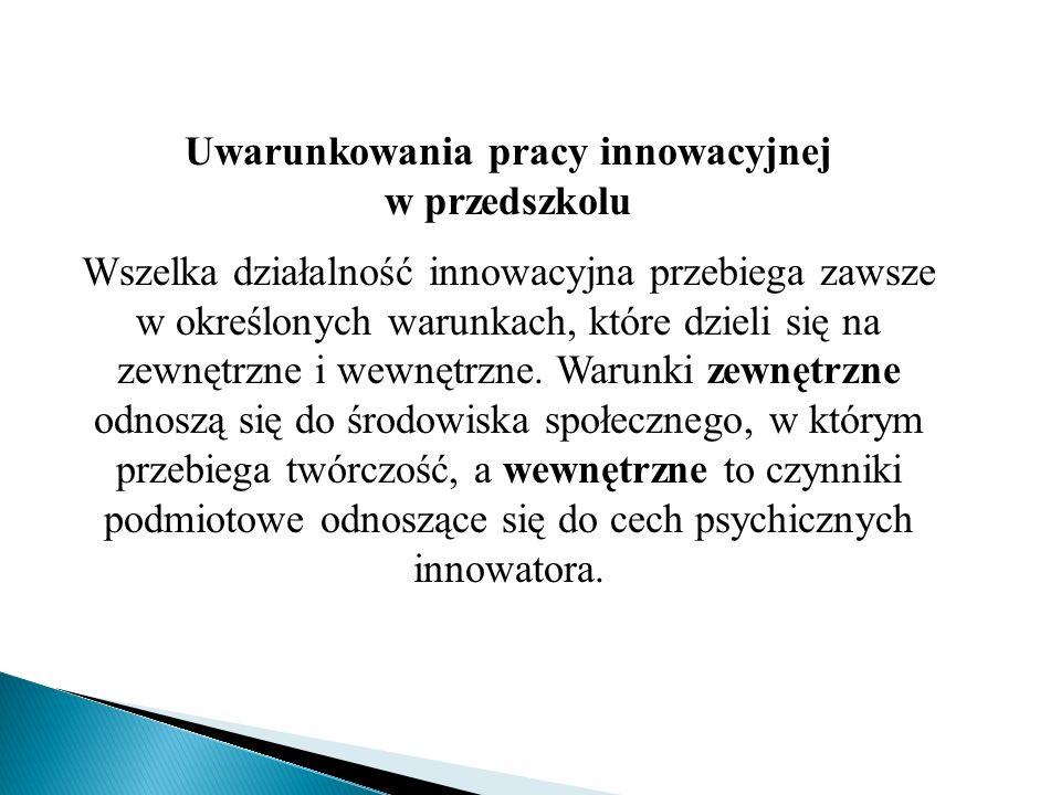 Uwarunkowania pracy innowacyjnej w przedszkolu Wszelka działalność innowacyjna przebiega zawsze w określonych warunkach, które dzieli się na zewnętrzn