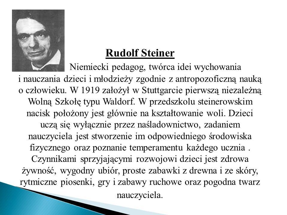 Rudolf Steiner Niemiecki pedagog, twórca idei wychowania i nauczania dzieci i młodzieży zgodnie z antropozoficzną nauką o człowieku. W 1919 założył w