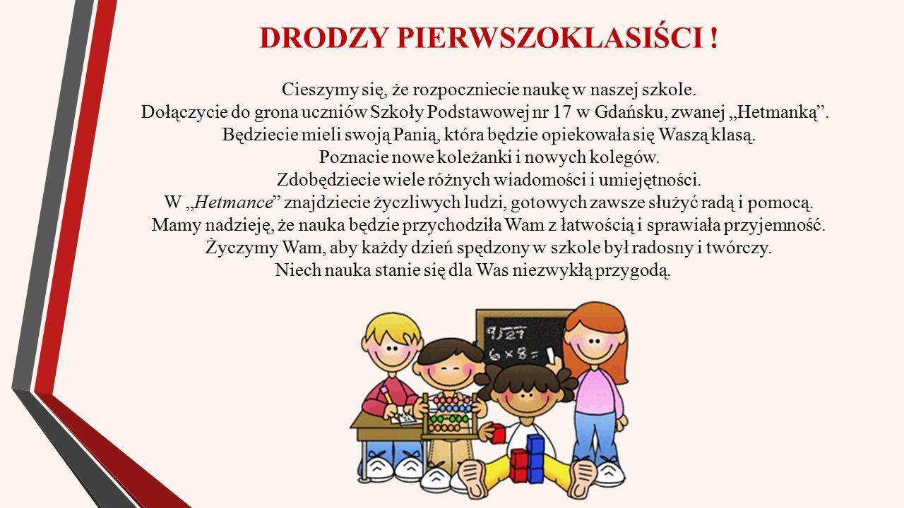 DRODZY PIERWSZOKLASIŚCI ! Cieszymy się, że rozpoczniecie naukę w naszej szkole. Dołączycie do grona uczniów Szkoły Podstawowej nr 17 w Gdańsku, zwanej