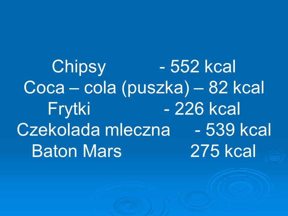Chipsy - 552 kcal Coca – cola (puszka) – 82 kcal Frytki - 226 kcal Czekolada mleczna - 539 kcal Baton Mars 275 kcal