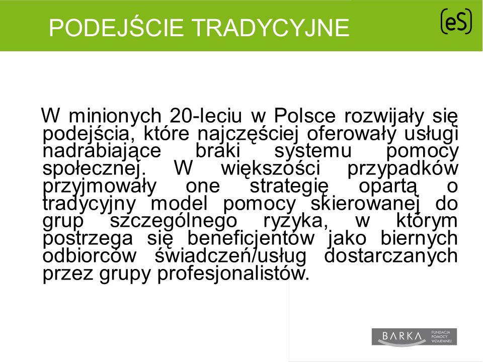 PODEJŚCIE TRADYCYJNE W minionych 20-leciu w Polsce rozwijały się podejścia, które najczęściej oferowały usługi nadrabiające braki systemu pomocy społecznej.