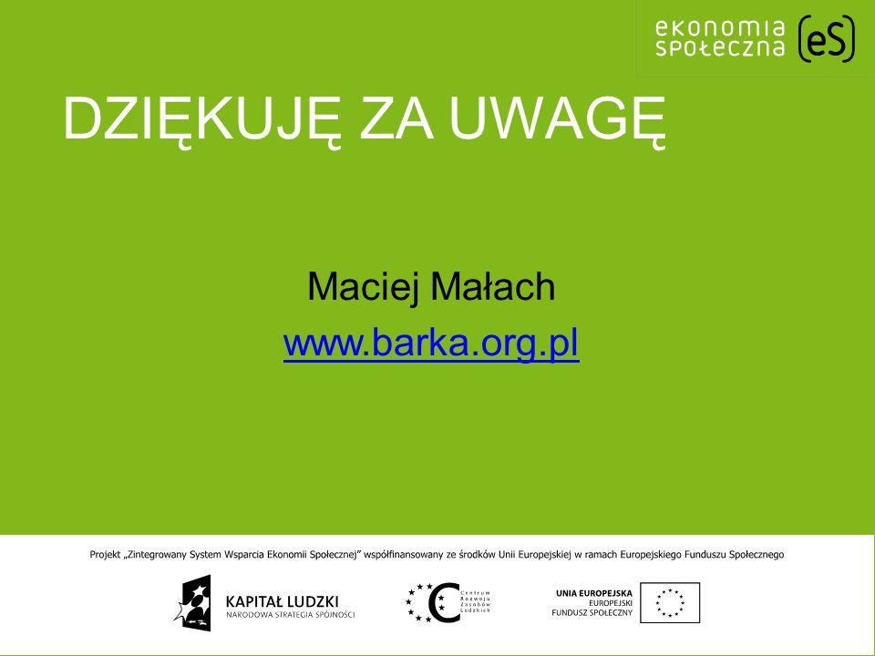 DZIĘKUJĘ ZA UWAGĘ Maciej Małach www.barka.org.pl