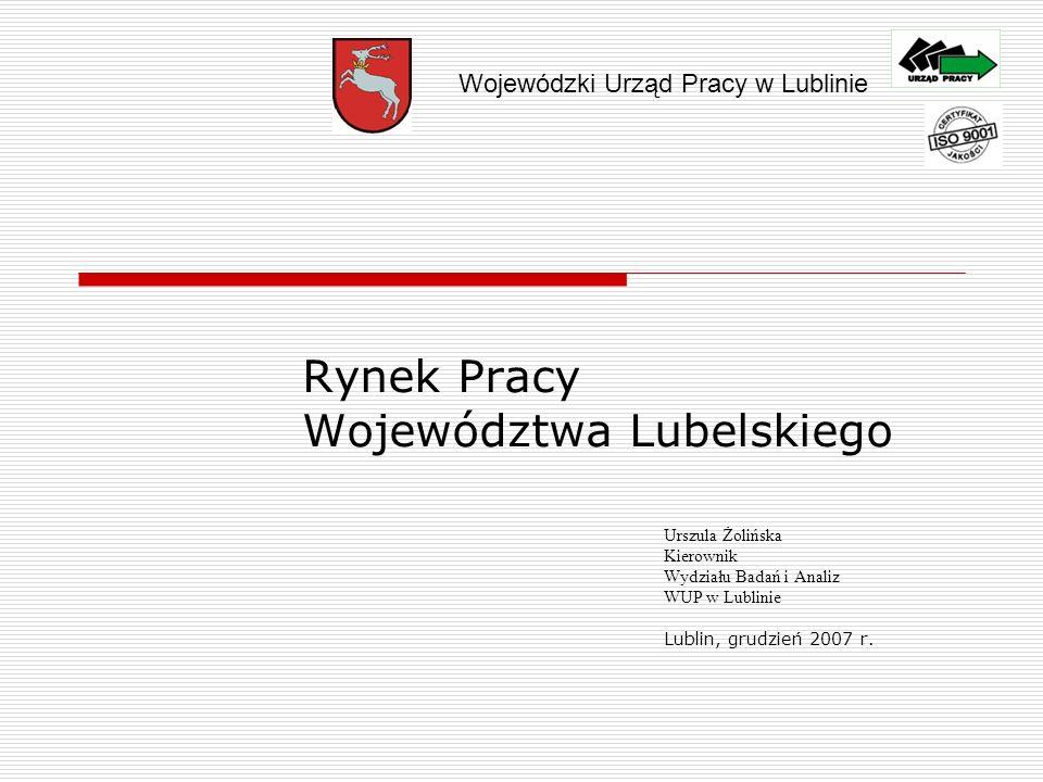 Rynek Pracy Województwa Lubelskiego Urszula Żolińska Kierownik Wydziału Badań i Analiz WUP w Lublinie Lublin, grudzień 2007 r.