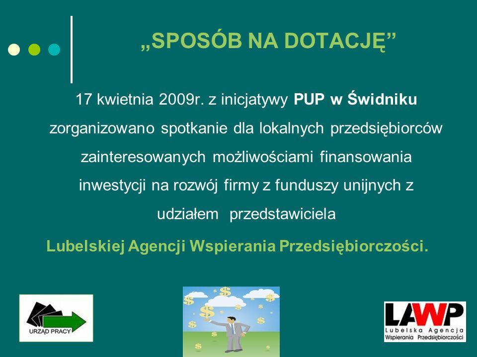 17 kwietnia 2009r. z inicjatywy PUP w Świdniku zorganizowano spotkanie dla lokalnych przedsiębiorców zainteresowanych możliwościami finansowania inwes