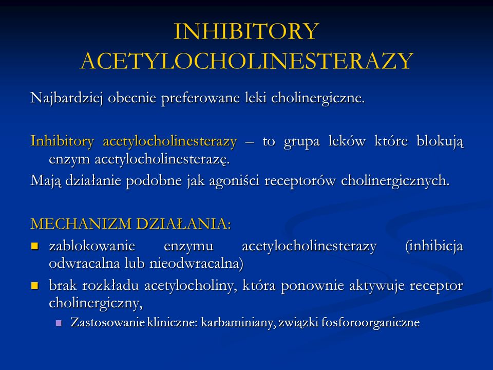 INHIBITORY ACETYLOCHOLINESTERAZY Najbardziej obecnie preferowane leki cholinergiczne. Inhibitory acetylocholinesterazy – to grupa leków które blokują
