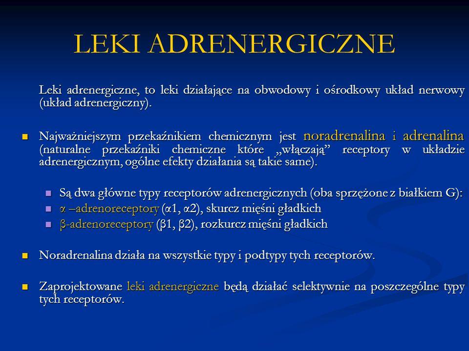 LEKI ADRENERGICZNE Leki adrenergiczne, to leki działające na obwodowy i ośrodkowy układ nerwowy (układ adrenergiczny). Najważniejszym przekaźnikiem ch