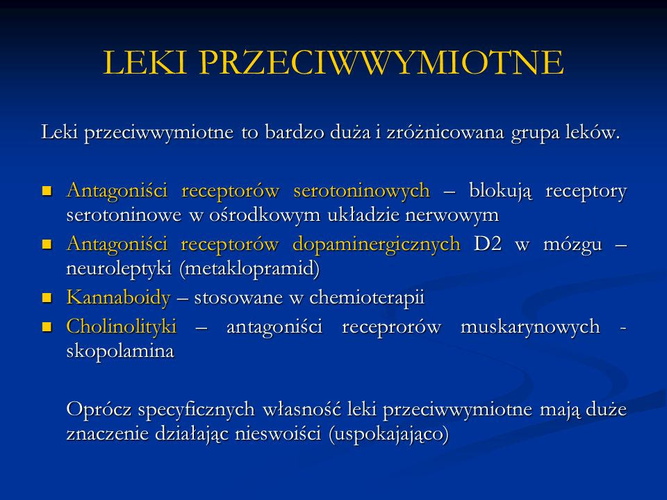 LEKI PRZECIWWYMIOTNE Leki przeciwwymiotne to bardzo duża i zróżnicowana grupa leków. Antagoniści receptorów serotoninowych – blokują receptory seroton