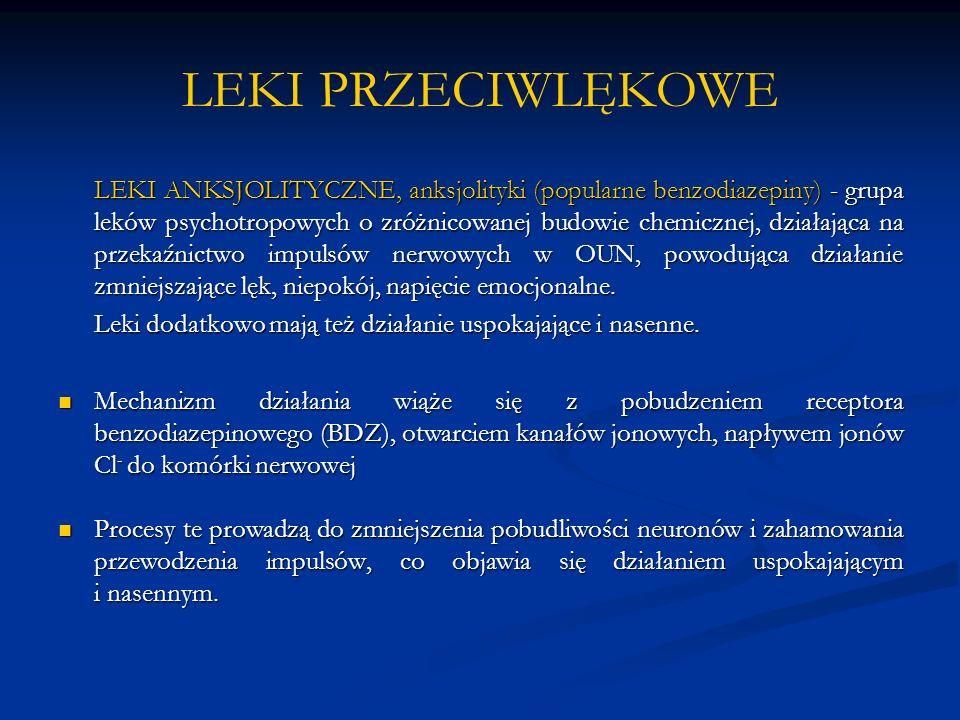 LEKI PRZECIWLĘKOWE LEKI ANKSJOLITYCZNE, anksjolityki (popularne benzodiazepiny) - grupa leków psychotropowych o zróżnicowanej budowie chemicznej, dzia